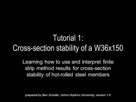 Tutorial 1: Cross-section stability of a W36x150 Learning how to use and interpret finite strip method results for cross-section stability of hot-rolled.