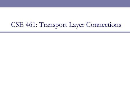 CSE 461: Transport Layer Connections. Naming Processes/Services  Process here is an abstract term for your Web browser (HTTP),  servers (SMTP),