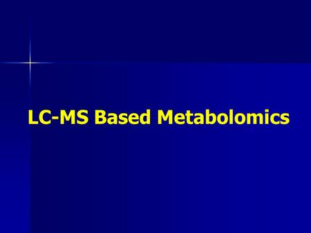 LC-MS Based Metabolomics. Analysing the METABOLOME 1.Metabolite Extraction 2.Metabolite detection (with or without separation) 3.Data analysis.