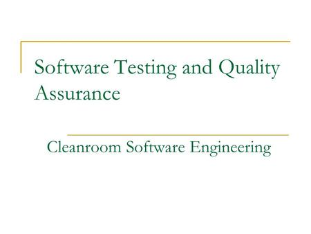 Software Testing and Quality Assurance Cleanroom Software Engineering.