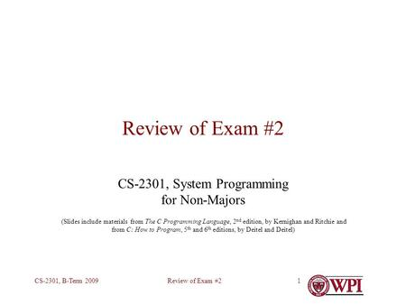 Review of Exam #2CS-2301, B-Term 20091 Review of Exam #2 CS-2301, System Programming for Non-Majors (Slides include materials from The C Programming Language,