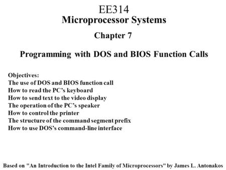 Chapter 7 Programming with DOS and BIOS Function Calls Objectives: The use of DOS and BIOS function call How to read the PC's keyboard How to send text.