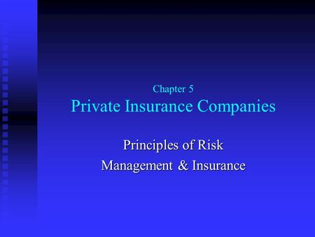 Chapter 5 Private Insurance Companies Principles of Risk Management & Insurance.