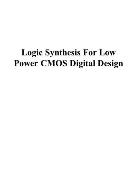 Logic Synthesis For Low Power CMOS Digital Design.