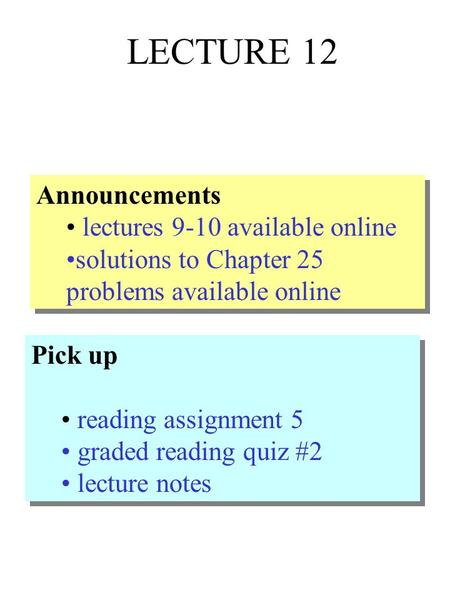 LECTURE 12 Announcements lectures 9-10 available online solutions to Chapter 25 problems available online Announcements lectures 9-10 available online.