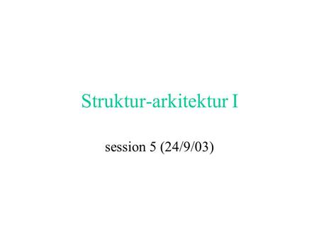 Struktur-arkitektur I session 5 (24/9/03). today´s plan Placing today in the big schema (after session 3- learned about hypertext; session 4-text elements)