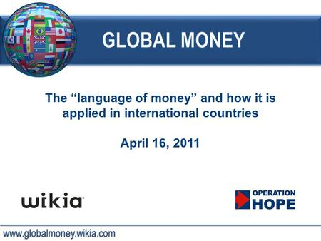 "Www.globalmoney.wikia.com The ""language of money"" and how it is applied in international countries April 16, 2011."