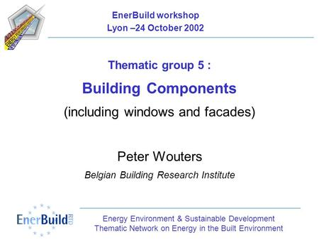 Energy Environment & Sustainable Development Thematic Network on Energy in the Built Environment Thematic group 5 : Building Components (including windows.