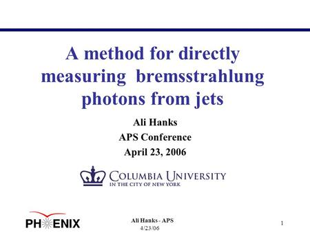 4/23/06 Ali Hanks - APS 1 A method for directly measuring bremsstrahlung photons from jets Ali Hanks APS Conference April 23, 2006.