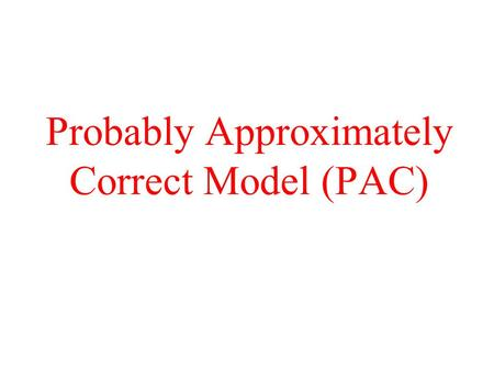 Probably Approximately Correct Model (PAC). Example (PAC) Concept: Average body-size person Inputs: for each person: –height –weight Sample: labeled examples.