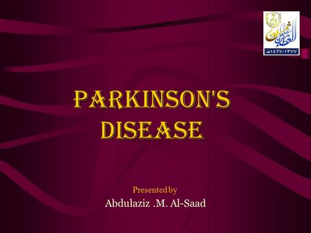 Parkinson's disease Presented by Abdulaziz.M. Al-Saad.