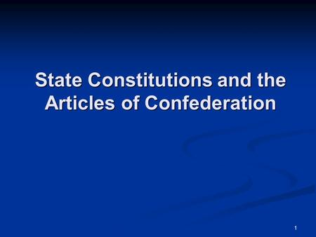 1 State Constitutions and the Articles of Confederation.