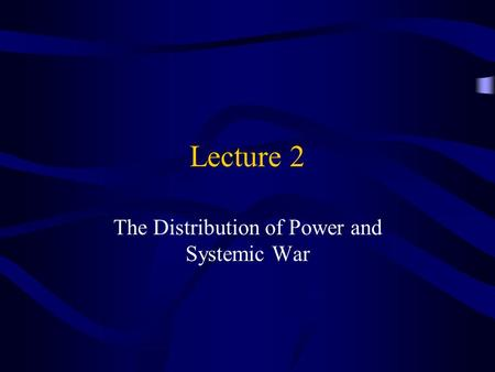 Lecture 2 The Distribution of Power and Systemic War.