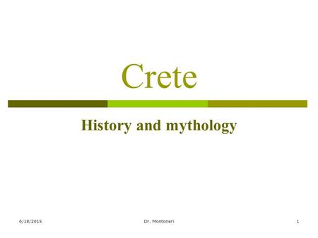 6/18/2015Dr. Montoneri1 Crete History and mythology.