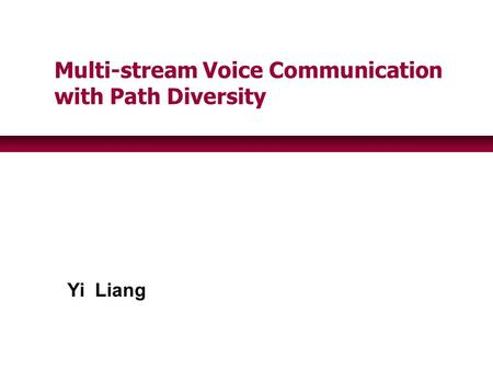 Yi Liang Multi-stream Voice Communication with Path Diversity.