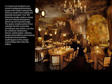 La Caverne de Geulhem is an ancient underground limestone quarry in the South Limburg Hills, which is overall Floor-heated and tastefully decorated. Over.