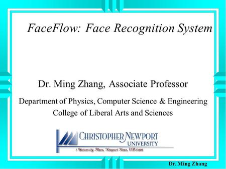 FaceFlow: Face Recognition System Dr. Ming Zhang, Associate Professor Department of Physics, Computer Science & Engineering College of Liberal Arts and.