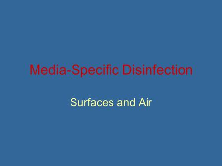 Media-Specific Disinfection Surfaces and Air. Legal Issues 1) It is a violation of Federal law to use an EPA registered product in a manner inconsistent.