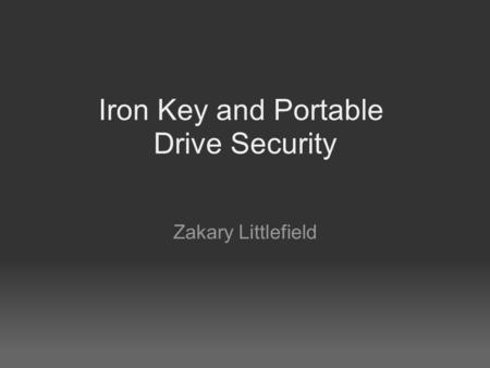 Iron Key and Portable Drive Security Zakary Littlefield.