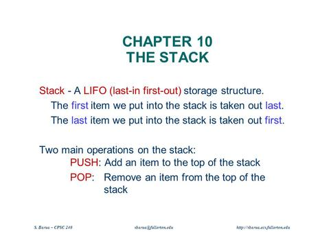 S. Barua – CPSC 240  CHAPTER 10 THE STACK Stack - A LIFO (last-in first-out) storage structure. The.