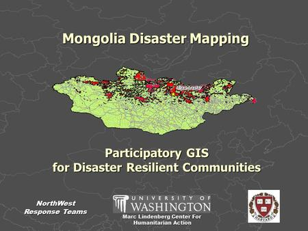Marc Lindenberg Center For Humanitarian Action Humanitarian Action NorthWest Response Teams Mongolia Disaster Mapping Participatory GIS for Disaster Resilient.