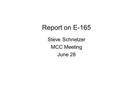 Report on E-165 Steve Schnetzer MCC Meeting June 28.