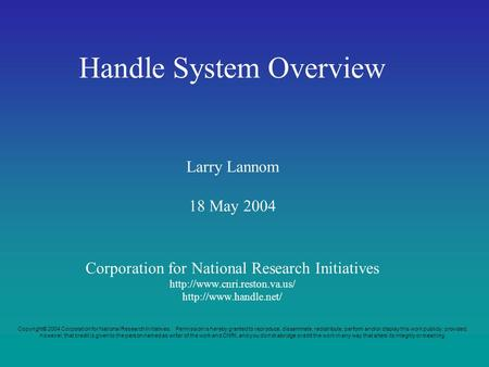 Handle System Overview Larry Lannom 18 May 2004 Corporation for National Research Initiatives   Copyright©