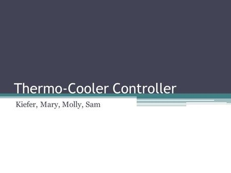 Thermo-Cooler Controller Kiefer, Mary, Molly, Sam.