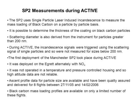 SP2 Measurements during ACTIVE The SP2 uses Single Particle Laser Induced Incandescence to measure the mass loading of Black Carbon on a particle by particle.
