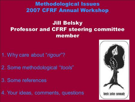 "Methodological Issues 2007 CFRF Annual Workshop Jill Belsky Professor and CFRF steering committee member 1. Why care about ""rigour""? 2. Some methodological."