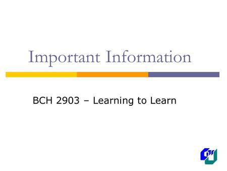 Important Information BCH 2903 – Learning to Learn.
