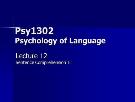 Psy1302 Psychology of Language Lecture 12 Sentence Comprehension II.