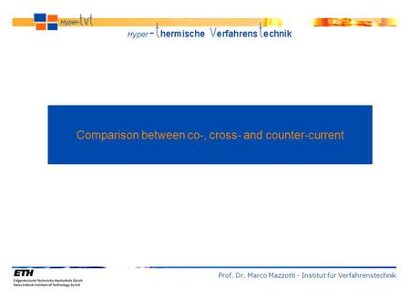 Comparison between co-, cross- and counter-current Prof. Dr. Marco Mazzotti - Institut für Verfahrenstechnik.