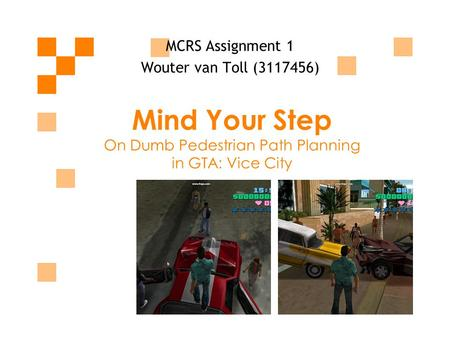 Mind Your Step On Dumb Pedestrian Path Planning in GTA: Vice City MCRS Assignment 1 Wouter van Toll (3117456)