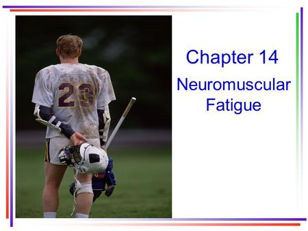 Chapter 14 Neuromuscular Fatigue. What is neuromuscular fatigue? A temporary decrease in muscular performance seen as a failure to maintain or develop.