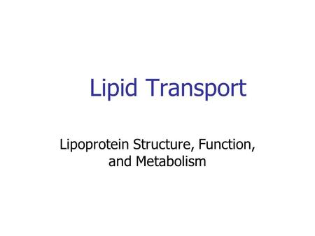 Lipoprotein Structure, Function, and Metabolism