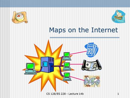 CS 128/ES 228 - Lecture 14b1 Maps on the Internet.