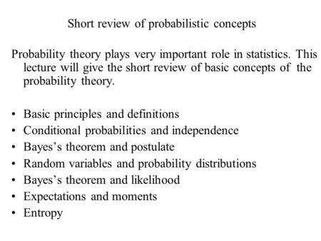 Short review of probabilistic concepts Probability theory plays very important role in statistics. This lecture will give the short review of basic concepts.