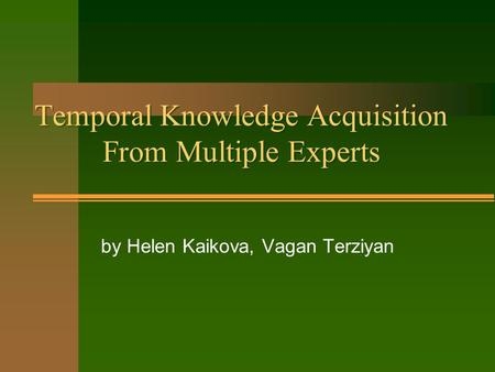 Temporal Knowledge Acquisition From Multiple Experts by Helen Kaikova, Vagan Terziyan.