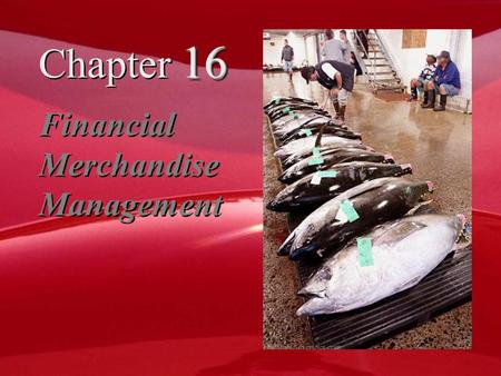 16 Chapter 16 Financial Merchandise Management. Chapter Objectives  To explain the determination of inventory needed in dollar merchandise planning 