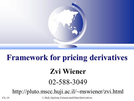 Ch. 19 J. Hull, Options, Futures and Other Derivatives Zvi Wiener 02-588-3049  Framework for pricing derivatives.