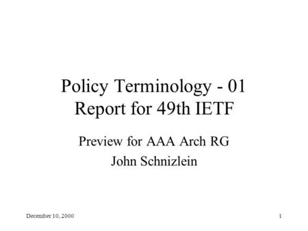 December 10, 20001 Policy Terminology - 01 Report for 49th IETF Preview for AAA Arch RG John Schnizlein.