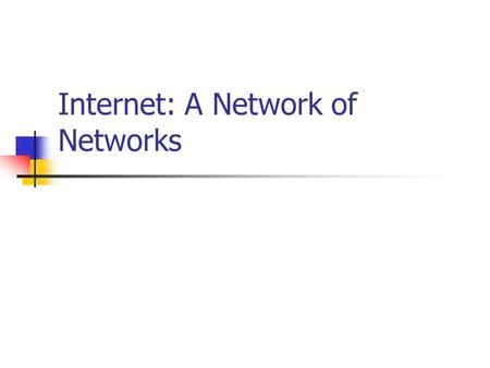 Internet: A Network of Networks. Spring 2002Computer Networks Applications Disparate Network Technologies Different goals: Speed, cost, distance; Different.