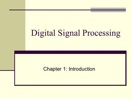 Digital Signal Processing Chapter 1: Introduction.