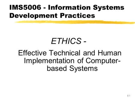 8.1 ETHICS - Effective Technical and Human Implementation of Computer- based Systems IMS5006 - Information Systems Development Practices.