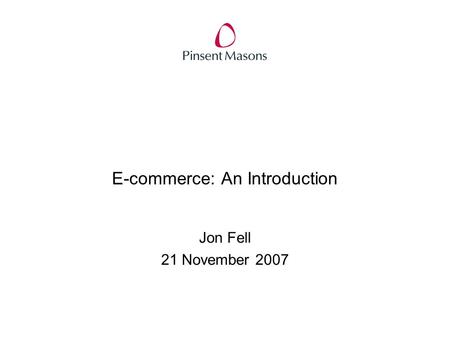 E-commerce: An Introduction Jon Fell 21 November 2007.