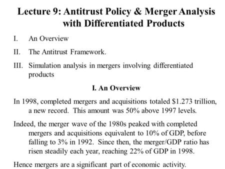 Lecture 9: Antitrust Policy & Merger Analysis with Differentiated Products I.An Overview II.The Antitrust Framework. III.Simulation analysis in mergers.