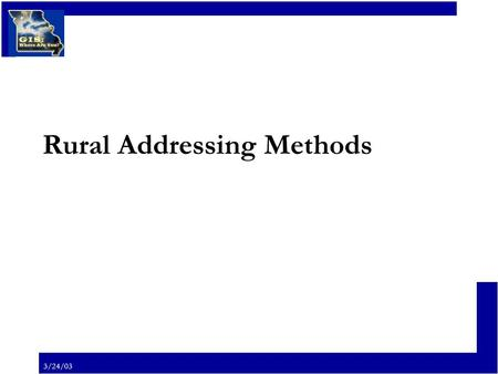 3/24/03 Rural Addressing Methods. 3/24/03 Rural Addressing Methods There are two primary means of means of assigning locatable addresses: Distance Based.