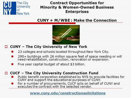 Www.cuny.edu/constructionsolicitations Contract Opportunities for Minority & Women-Owned Business Enterprises CUNY + M/WBE : Make the Connection  CUNY.
