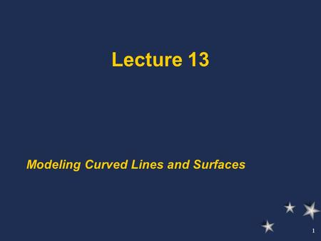 1 Lecture 13 Modeling Curved Lines and Surfaces. 2 Types of Surfaces Ruled Surfaces B-Splines and Bezier Curves Surfaces of Revolution.